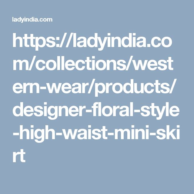 https://ladyindia.com/collections/western-wear/products/designer-floral-style-high-waist-mini-skirt