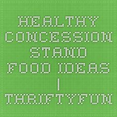 Healthy Concession Stand Food Ideas | ThriftyFun