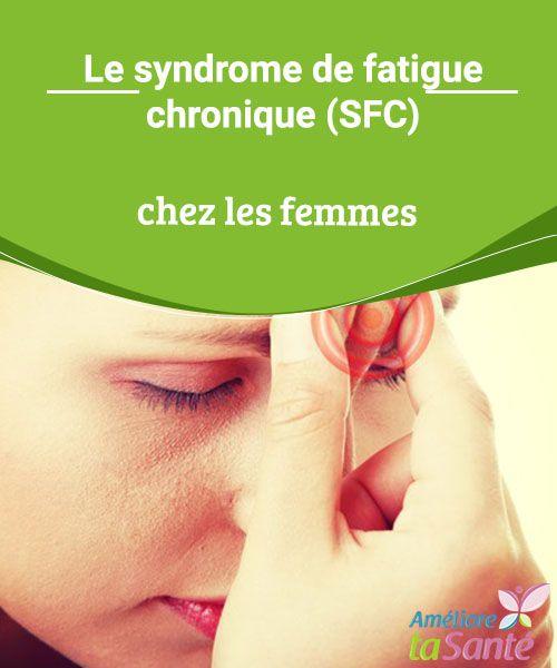 Le syndrome de fatigue chronique (SFC) chez les femmes   Connaissez-vous le syndrome de fatigue chronique ? Très fréquent chez les femmes, il vaut mieux connaître les symptômes pour réagir au plus vite.