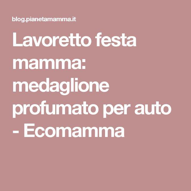 Lavoretto festa mamma: medaglione profumato per auto - Ecomamma