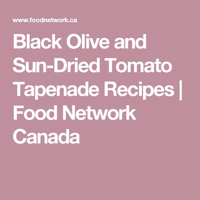 Black Olive and Sun-Dried Tomato Tapenade Recipes | Food Network Canada