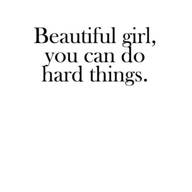 Beautiful girl, you can do hard things.