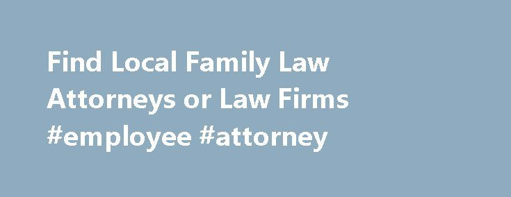 Find Local Family Law Attorneys or Law Firms #employee #attorney http://attorneys.remmont.com/find-local-family-law-attorneys-or-law-firms-employee-attorney/  #family law attorneys Find a Family Law Lawyer or Law Firm by State A family law attorney can guide you through the many legal issues facing couples, parents and their (...Read More)