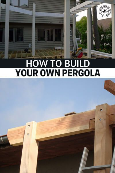 How To Build Your Own Pergola (and Save Thousands!) | Time To Build A  Pergola | Pinterest | Backyard, Pergola and Build your own - How To Build Your Own Pergola (and Save Thousands!) Time To Build