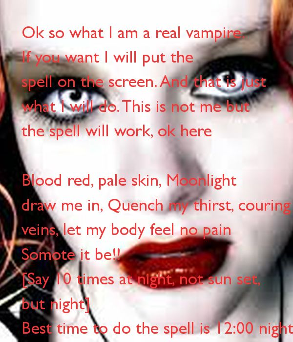 How to Become a Vampire in Real Life Spell | Ok so what I am a real vampire.If you want I will put thespell on the ...