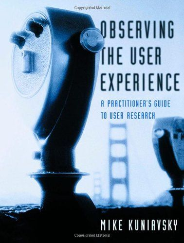 Observing the User Experience: A Practitioners Guide to User Research by Mike KuniavskyUx Book, Book Worth, Design Book, Guide To, Uxbook, Mike Kuniavski, User Experience, Practitioner Guide, User Experiments