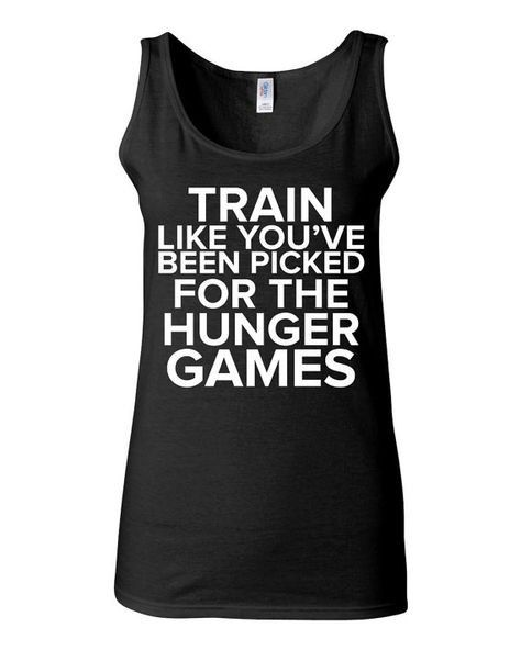 Train Like You've Been Picked For The Hunger Games Tank 100% cotton Junior fit to be form fitting Runs small Shown on size S model