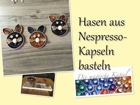 Nespresso Kapsel Deko Anleitung- Hasen basteln - die magische (Kaffee-) Kapsel - YouTube