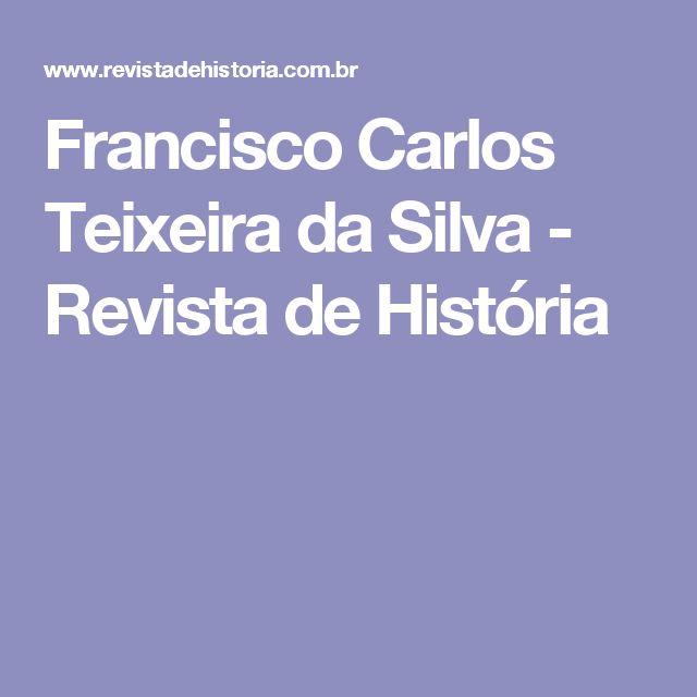 Francisco Carlos Teixeira da Silva - Revista de História