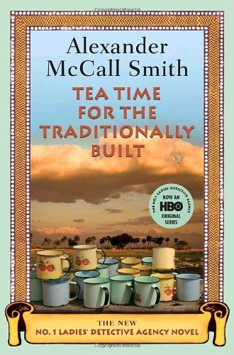 Tea Time for the Traditionally Built by McCall Smith, Alexander (212) In this latest installment in the endlessly entertaining series, Precious Ramotswe faces problems both personal and professional. But with Mma Ramotswe on the case, it seems certain that everything will be resolved satisfactorily.