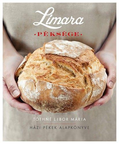Limara péksége - Házi pékek alapkönyve - Tóthné Libor Mária