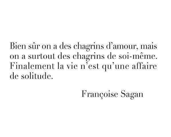 F.Sagan  la vie n'est qu'une affaire de solitude