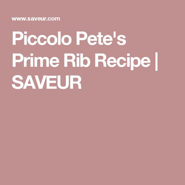 Piccolo Pete's Prime Rib Recipe | SAVEUR