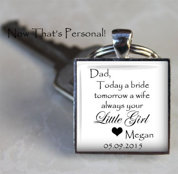 "Father of the Bride - ""Dad, Today a Bride, Tomorrow a Wife, Always Your Little Girl"" -  Personalized key chain with name and date of wedding"