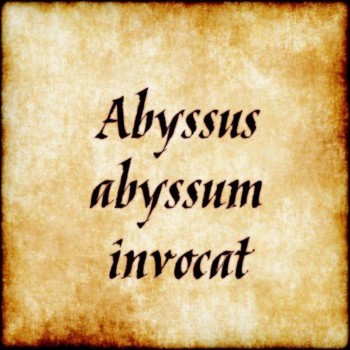 "Abyssus Abyssum Invocat - ""deep calleth unto deep"""