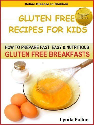 Gluten Free Recipes For Kids: How To Prepare Fast, Easy & Nutritious GLUTEN FREE BREAKFASTS (Celiac Disease In Children), http://www.amazon.com/dp/B00805MZQO/ref=cm_sw_r_pi_awdm_pXyIsb15MY6E0