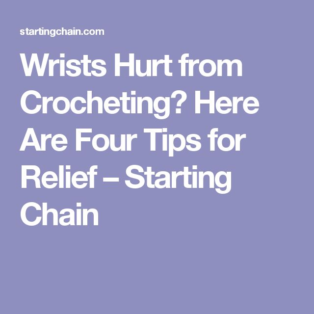 Wrists Hurt from Crocheting? Here Are Four Tips for Relief – Starting Chain