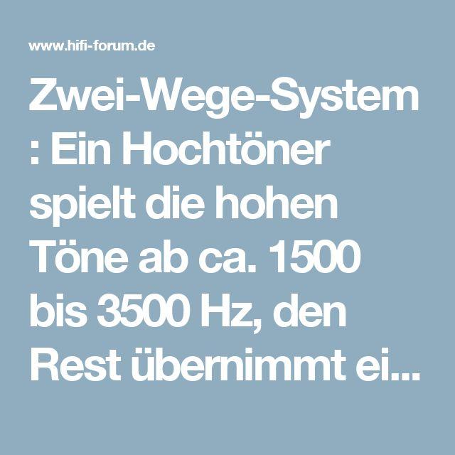 Zwei-Wege-System: Ein Hochtöner spielt die hohen Töne ab ca. 1500 bis 3500 Hz, den Rest übernimmt ein Tiefmitteltöner. Drei-Wege-System: Ein zusätzlicher Mitteltöner übernimmt die Frequenzen von ca. 400 (150 - 600) bis 2500 (2000-3500)Hz.