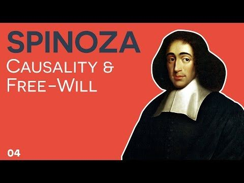 Spinoza - 04 - Causality and Free-Will - YouTube