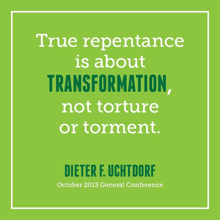 True Repentance.  President Dieter F. Uchtdorf.  The Church of Jesus Christ of Latter-Day Saints.
