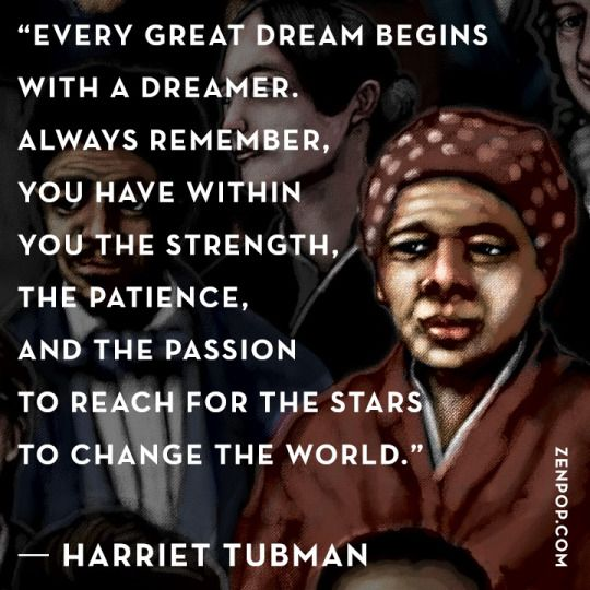 Every great dream starts with a dreamer. Always remember... Harriet Tubman...such an amazing woman!!!