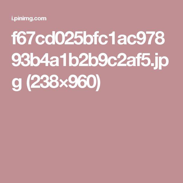 f67cd025bfc1ac97893b4a1b2b9c2af5.jpg (238×960)