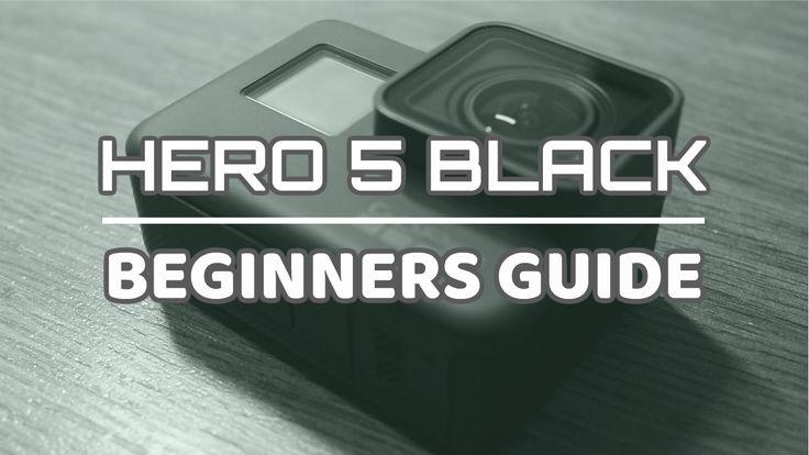 GoPro Hero 5 Black Beginners Guide | Getting Started