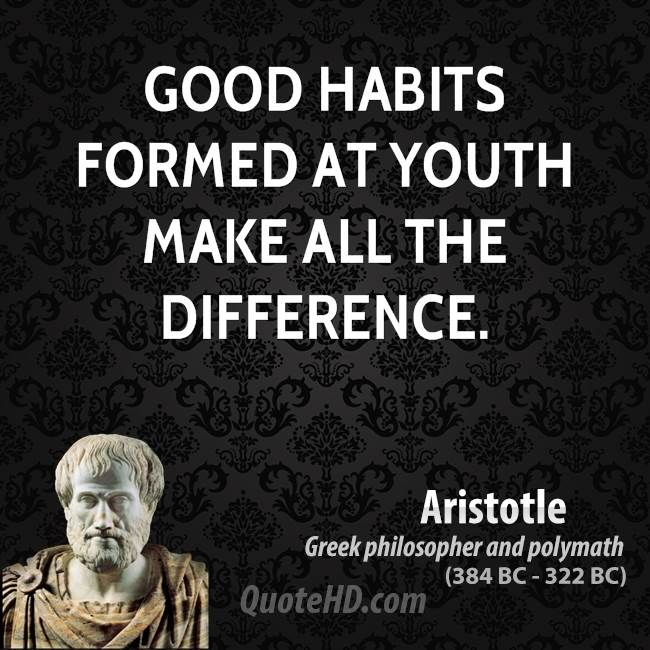 Good habits formed at youth make all the difference. Aristotle Greek philosopher and polymath (384 BC - 322 BC) #Dentist #Hygienist #Quotes