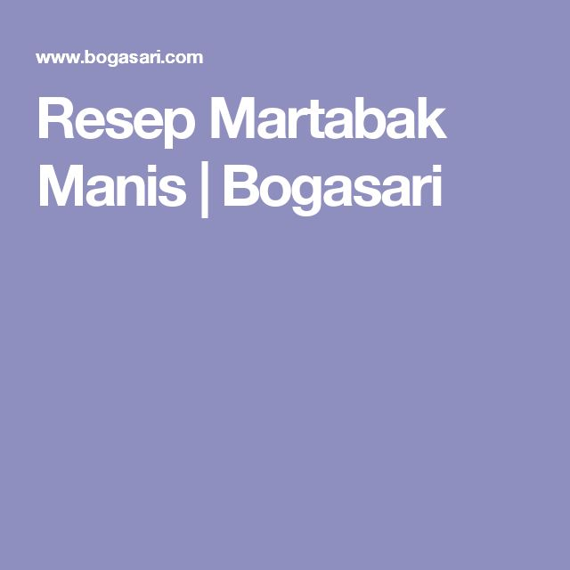 Resep Martabak Manis   Bogasari