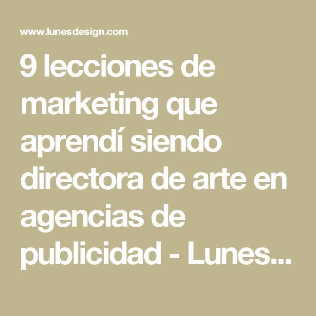 9 lecciones de marketing que aprendí siendo directora de arte en agencias de publicidad - Lunes Design