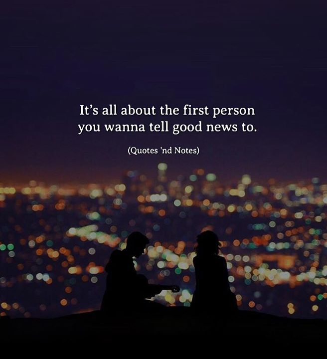 Its all about the first person you wanna tell good news to. via (http://ift.tt/2iqBFm9)