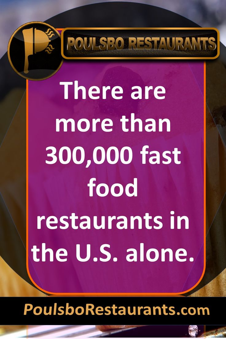 There are more than 300,000 fast food restaurants in the U.S. alone. Food fact presented by PoulsboRestaurants.com