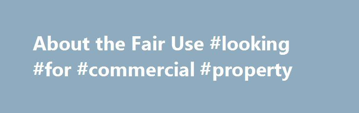 About the Fair Use #looking #for #commercial #property http://commercial.remmont.com/about-the-fair-use-looking-for-commercial-property/  #commercial music definition # U.S. Copyright Office Fair Use Index Welcome to the U.S. Copyright Office Fair Use Index. This Fair Use Index is a project undertaken by the Office of the Register in support of the 2013 Joint Strategic Plan on Intellectual Property Enforcement of the Office of the Intellectual Property Enforcement Coordinator (IPEC […]