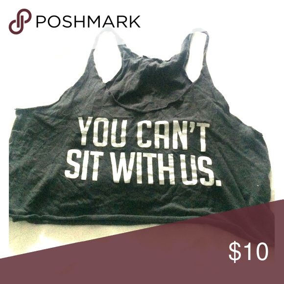 "Crop tank Mean Girls inspired dark gray crop tank with ""You Can't Sit With Us"" quote from the hilarious Lindsay Lohan movie. Very loose fitting and cropped. Tops Tank Tops"