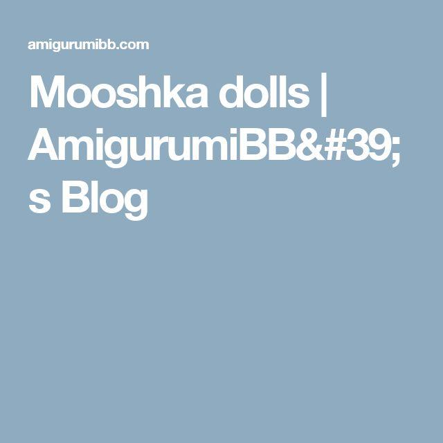 Mooshka dolls | AmigurumiBB's Blog