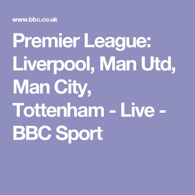 Premier League: Liverpool, Man Utd, Man City, Tottenham - Live - BBC Sport