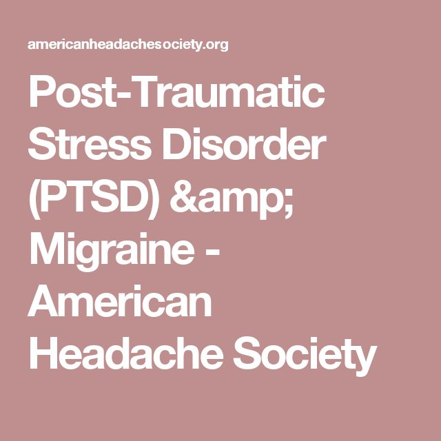 Post-Traumatic Stress Disorder (PTSD) & Migraine - American Headache Society
