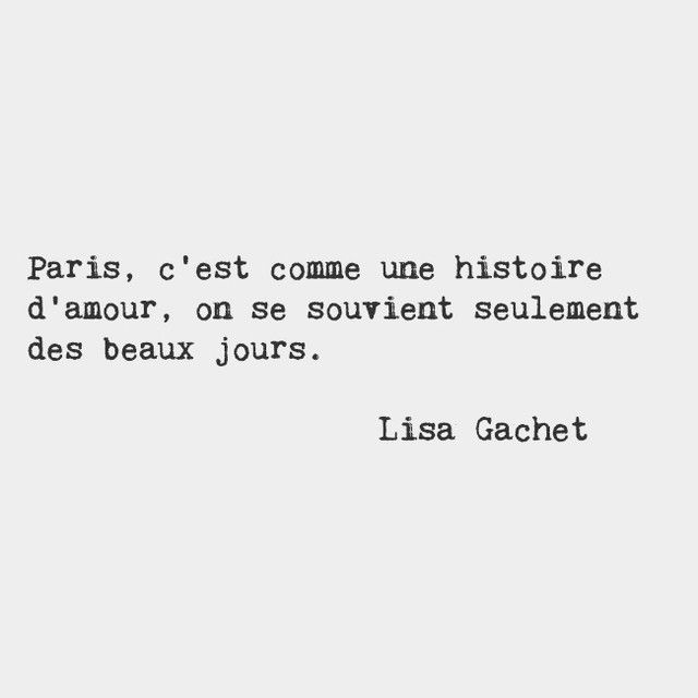 Paris is like a love story, you only remember the sunny days. — Lisa Gachet, French art director