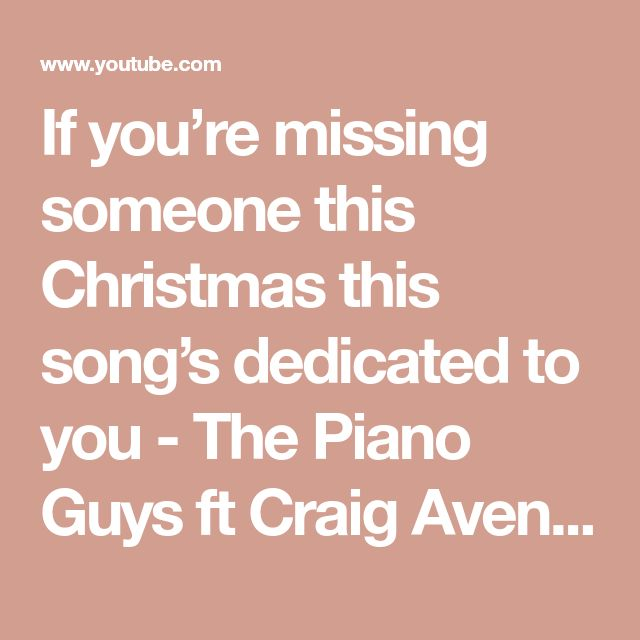 If you're missing someone this Christmas this song's dedicated to you - The Piano Guys ft Craig Aven - YouTube