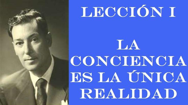LECCIÓN 1: LA CONCIENCIA ES LA ÚNICA REALIDAD. NEVILLE GODDARD (1948)