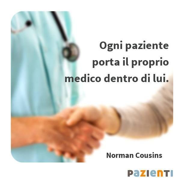 """""""Ogni paziente porta il proprio medico dentro di lui."""" (Norman Cousins)"""