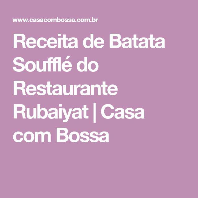 Receita de Batata Soufflé do Restaurante Rubaiyat | Casa com Bossa