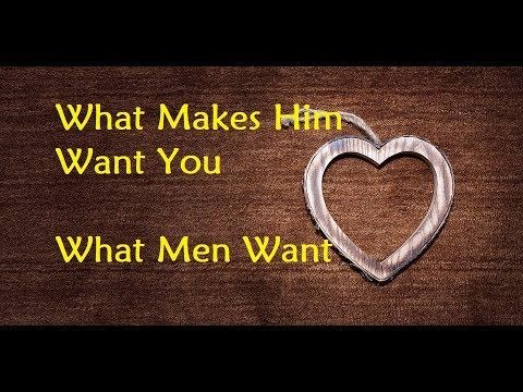 What Makes Him Want You - What Men Want