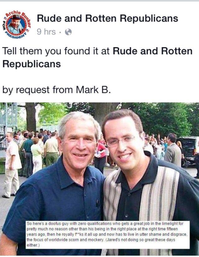 Republican's keep oozing scum, Bush & Jared...