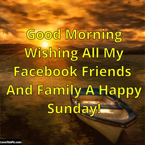 Good Morning Wishing My Facebook Friends A Happy Sunday