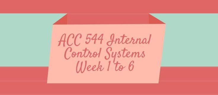 ACC 544 Internal Control SystemsWeek 1Individual Assignment, Recommendation Brief for an Internal AccountantIndividual Assignment, Recommendation Brief for an Internal AuditorDiscussion Questions 1 and 2Week 2Individual Assignment, Justification for an Internal Control System, Paper 1Individual Assi