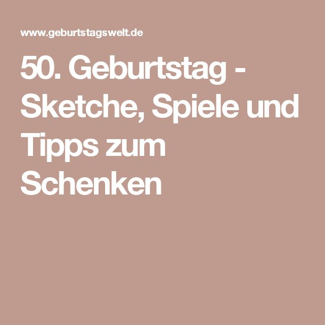 50. Geburtstag - Sketche, Spiele und Tipps zum Schenken