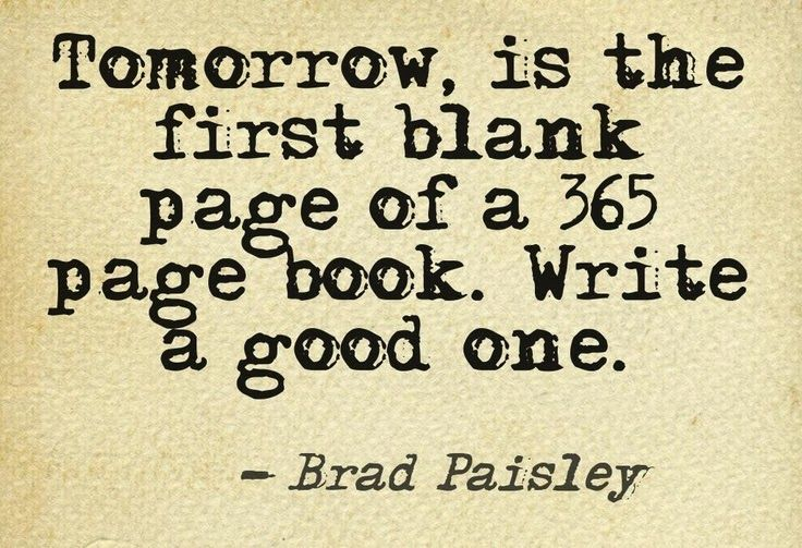 "Inspiring quote: ""Tomorrow, is the first blank page of a 365 page book. Write a good one."""
