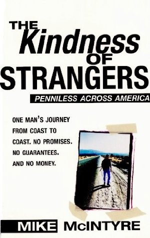 06 September 2012 : The Kindness of Strangers: Penniless Across America by Mike McIntyre http://www.kuforum.co.uk/bookinfo.php?book=aHR0cDovL3d3dy5hbWF6b24uY28udWsvZ3AvcHJvZHVjdC9CMDA0MTgzS0k2Lz90YWc9a3VmZmJsLTIx