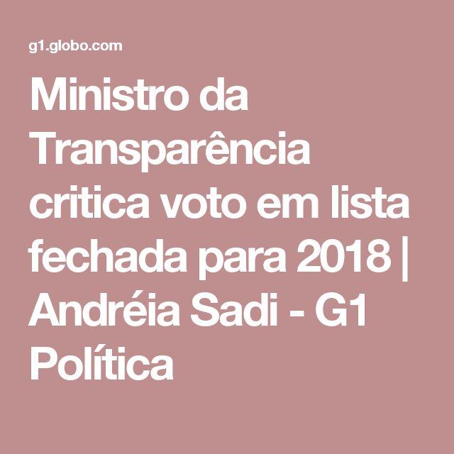 Ministro da Transparência critica voto em lista fechada para 2018   Andréia Sadi - G1 Política